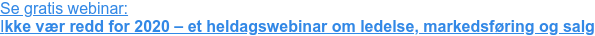 Se gratis webinar:  Ikke vær redd for 2020 – et heldagswebinar om ledelse, markedsføring og salg