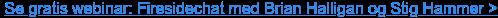 Se gratis webinar: Firesidechat med Brian Halligan og Stig Hammer >  <https://www.markedspartner.no/tjenester-og-kompetanse/>