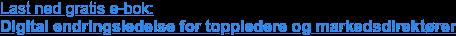 Last ned gratis e-bok:  Digital endringsledelse for toppledere og markedsdirektører