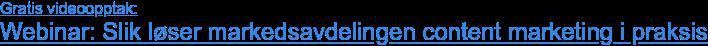 Gratis videoopptak:  Webinar: Slik løser markedsavdelingen content marketing i praksis
