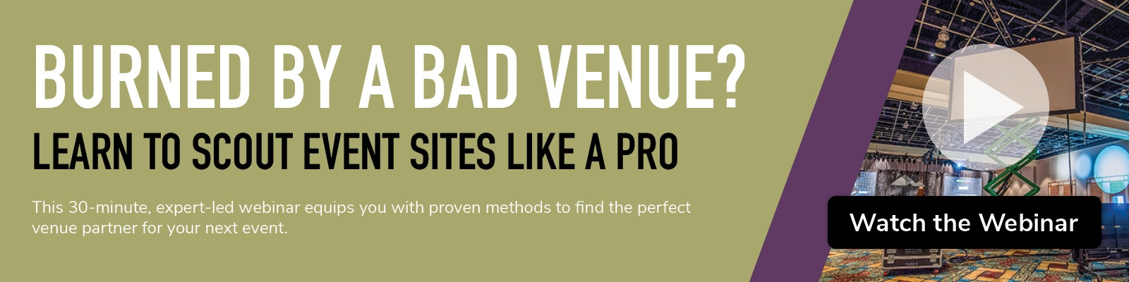 burned by a bad venue?; learn to scout event sites like a pro; watch the webinar