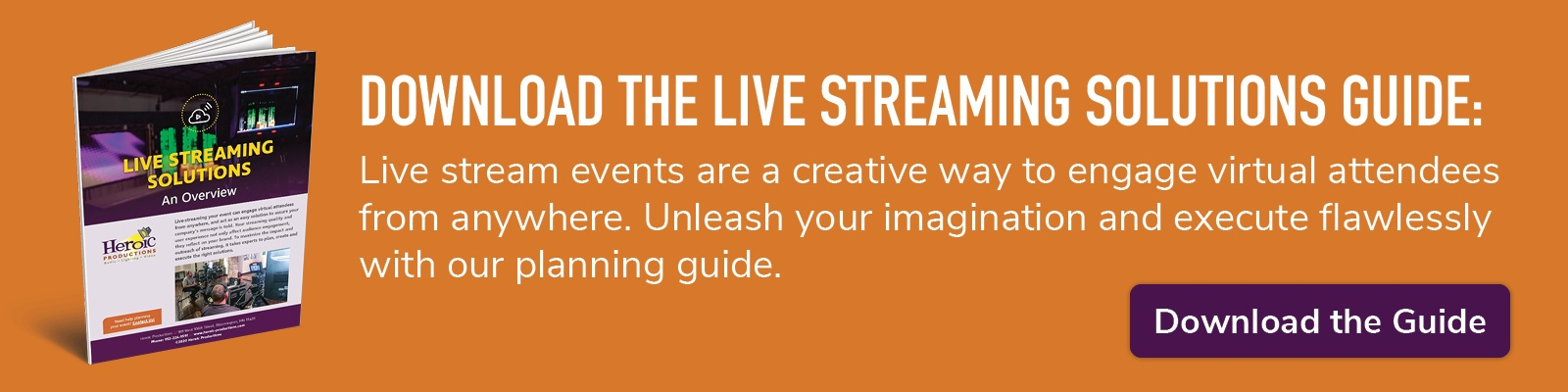 download the live streaming solutions guide; live stream events are a creative way to engage virtual attendees from anywhere; unleash your imagination and execute flawlessly with our planning guide; download the guide