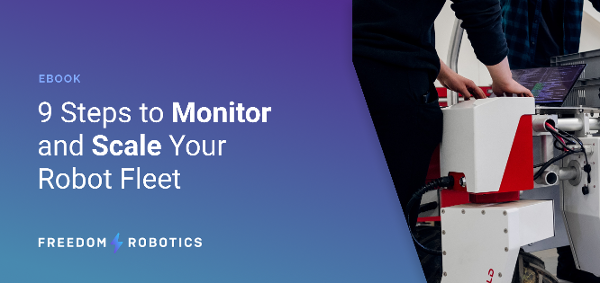 9 Steps to Monitor and Scale Your Robot Fleet