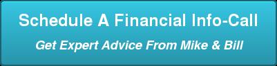 Schedule A Financial Info-Call Get Expert Advice From Mike & Bill