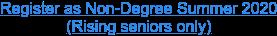 Register as Non-Degree Summer 2020  (Rising seniors only)