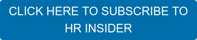 CLICK HERE TO SUBSCRIBE TO HR INSIDER