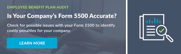 Employee Benefit Plan Audit: Is Your Company's Form 5500 Accurate?