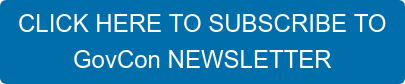 CLICK HERE TO SUBSCRIBE TO GovCon NEWSLETTER