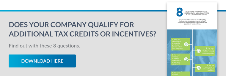 8 Questions to Determine if Your Business May Qualify for a Tax Credit or Incentive