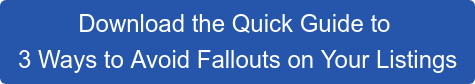 Download the Quick Guide to 3 Ways to Avoid Fallouts on Your Listings