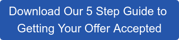Download Our 5 Step Guide to Getting Your Offer Accepted