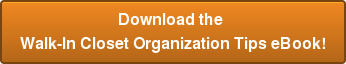 Download the  Walk-In Closet Organization Tips eBook!