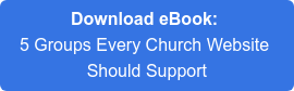 Download eBook:  5 Groups Every Church Website  Should Support