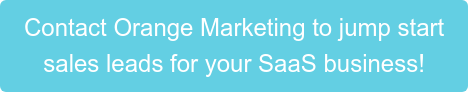 Contact Orange Marketing to jump start  sales leads for your SaaS business!