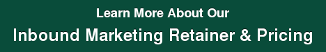 Learn More About Our   Inbound Marketing Retainer &Pricing
