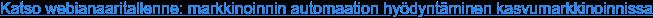 Katso webianaaritallenne: markkinoinnin automaation hyödyntäminen  kasvumarkkinoinnissa