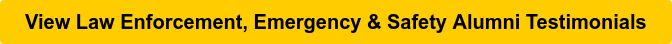 View Law Enforcement,Emergency&Safety Alumni Testimonials