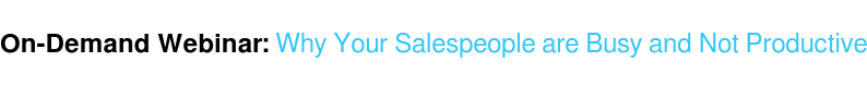 On-Demand Webinar: Why Your Salespeople are Busy and Not Productive