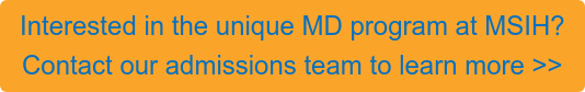 Interested in the unique MD program at MSIH? Contact our admissions team to learn more >>