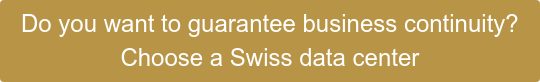 Do you want to guarantee business continuity? Choose a Swiss data center
