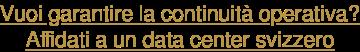 Vuoi garantire la continuità operativa? Affidati a un data center svizzero