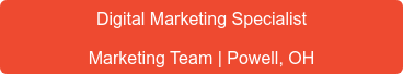 Digital Marketing Specialist Marketing Team | Powell, OH