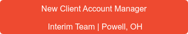 New Client Account Manager Interim Team | Powell, OH