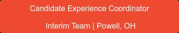 Candidate Experience Coordinator Interim Team | Powell, OH