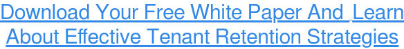 Download Your Free White Paper And Learn About Effective Tenant Retention  Strategies