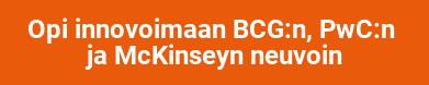 Opi innovoimaan BCG:n, PwC:n  ja McKinseyn neuvoin