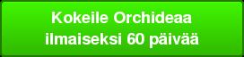 Kokeile Orchideaa ilmaiseksi 60 päivää