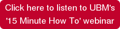 Click here to listen to UBM's  '15 Minute How To' webinar