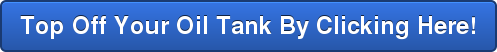 Top Off Your Oil Tank By Clicking Here!