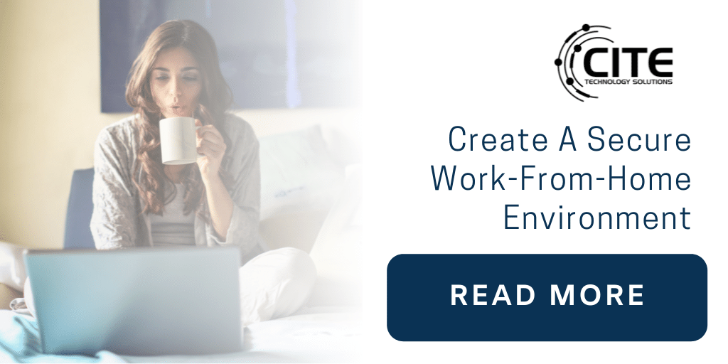How To Create A Secure Work-From-Home Environment | CITE Technology | Lafayette LA