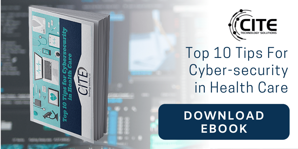 top 10 tips for cybersecurity in health care | CITE Technology | Lafayette LA