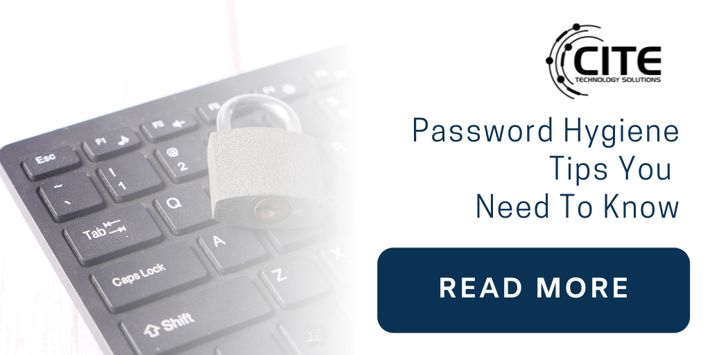 Password Hygiene Tips You Need To Know | CITE Technology | Lafayette LA
