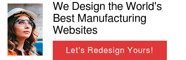 We Design the World's Best Manufacturing Websites  Let's Redesign Yours!