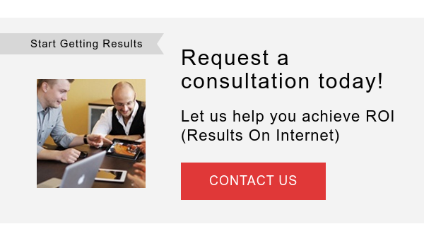 Start Getting Results    Request a consultation today!  Let us help you achieve ROI (Results On Internet)  CONTACT US