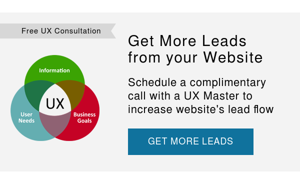 Free UX Consultation   Get More Leads from your Website  Schedule a complimentary call with a UX Master to increase website's lead flow  GET MORE LEADS