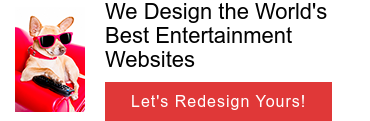 We Design the World's Best Entertainment Websites  Let's Redesign Yours!
