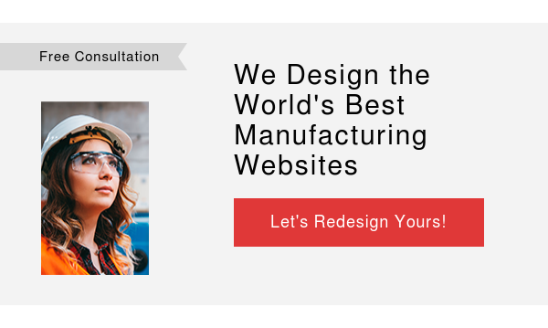 Free Consultation   We Design the World's Best Manufacturing Websites  Let's Redesign Yours!