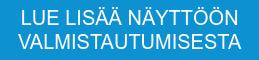 LUE LISÄÄ NÄYTTÖÖN VALMISTAUTUMISESTA