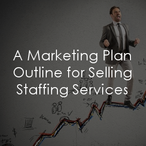 Looking for a marketing plan outline for your staffing agency?