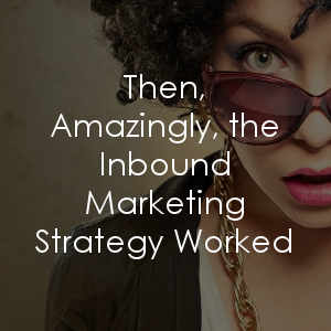Are you skeptical about the inbound marketing methodology? We were too...