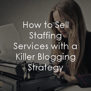 Have you incorporated a blogging strategy for your staffing agency?
