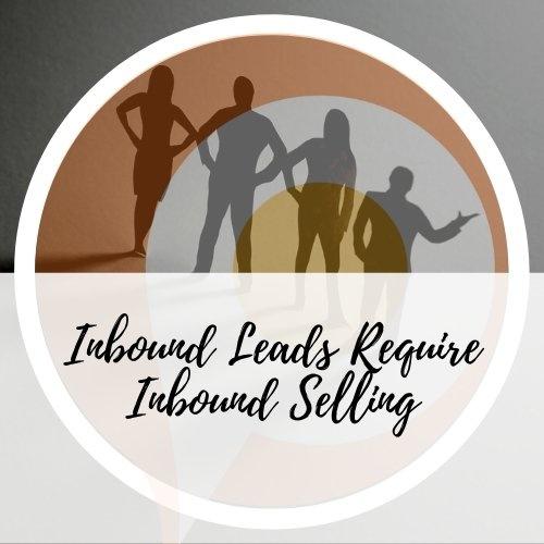 Inbound Leads Require Inbound Selling