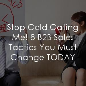 Stop cold calling your prospects! It's making them very, very angry...