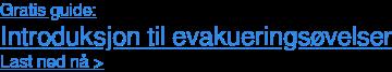 Gratis guide: Introduksjon til evakueringsøvelser Last ned nå>