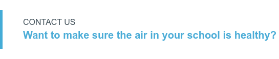 CONTACT US  Want to make sure the air in your school is healthy?