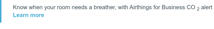 Know when your room needs a breather, with Airthings for Business CO2 alert  Learn more